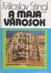 Miloslav Stingl: A maja városok