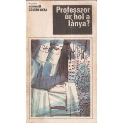 Horváth Zoltán Géza: Professzor úr, hol a lánya?