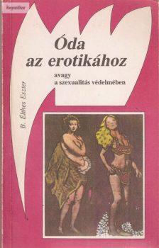 B. Élthes Eszter: Óda az erotikához (avagy a szexualitás védelmében)