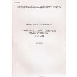 Berend T. Iván - Szuhay Miklós: A tőkés gazdaság története Magyarországon 1848-1944 (részletek)