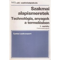 Hegyi László: Szakmai alapismeretek I.Technológia, anyagok a termelésben/Építési szakcsoport (Tankönyvpótló jegyzet)