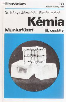 Kónya Józsefné - Pintér Imréné: Kémia munkafüzet III.