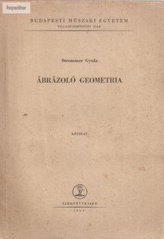 Strommer Gyula: Ábrázoló geometria gépészmérnök hallgatók részére