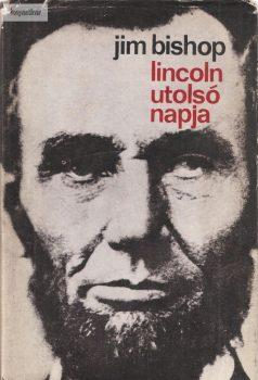 Jim Bishop: Lincoln utolsó napja