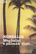 Heinz G. Konsalik: Meghalni a pálmák alatt