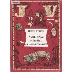 Jules Verne:: Nyolcszáz mérföld az Amazonason