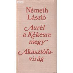 Németh László: Aurél a Kékesre megy / Akasztófavirág