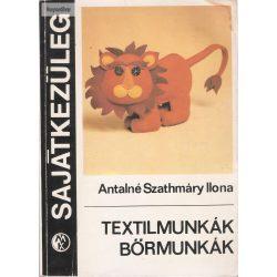 Antalné Szathmáry Ilona: Textilmunkák, bőrmunkák
