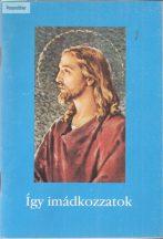 Guliga György (szerk.): Így imádkozzatok