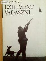 Szász Imre: Ez elment vadászni…