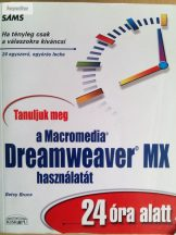 Betsy Bruce: Tanuljuk meg a Macromedia Dreamweaver MX használatát 24 óra alatt