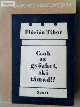 Flórián Tibor: Csak az győzhet, aki támad?