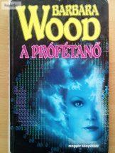 Barbara Wood: A prófétanő