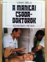Ványi Béla – Szakonyi Péter: A manilai csodadoktorok