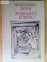 Sediánszky János: Jó reggelt, Európa!