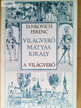 Jankovich Ferenc A világverő (Világverő Mátyás király 1.)