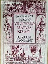 Jankovich Ferenc: A fáklya kilobbant (Világverő Mátyás király 3.)
