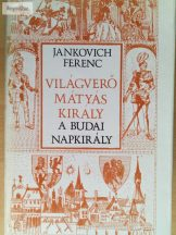 Jankovich Ferenc: A budai napkirály (Világverő Mátyás király 2.)